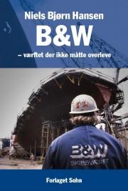 Niels Bjørn Hansen: B&W - værftet, der ikke måtte overleve