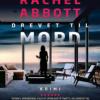 Rachel Abbot: Drevet til mord