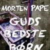 Morten Pape: Guds bedste børn