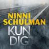 Ninni Schulman: Kun dig