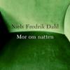 Niels Fredrik Dahl: Mor om natten
