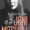 David Yaffe: Reckless Daughter – Et portræt af Joni Mitchell
