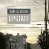 James Wood: Upstate