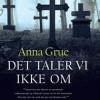 Anna Grue: Det taler vi ikke om