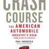 Paul Ingrassia: Crash Course: The American Automobile Industry´s Road from Glory to Disaster