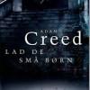 Adam Creed: Lad de små børn