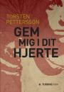 Torsten Petterson:  Gem mig i dit hjerte
