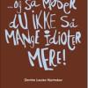 Dorthe Louise Hjortskov: …og så møder du ikke så mange idioter mere!