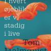 Tom Malmquist: I hvert øjeblik er vi stadig i live