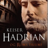 Anthony Everitt: Kejser Hadrian og Roms triumf