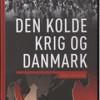 John T. Lauridsen mf.: Den Kolde Krig og Danmark – GADS Leksikon