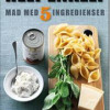 Carsten Kyster: Helt enkelt. Mad med 5 ingredienser.