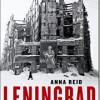 Anna Reid: Leningrad – Tragedien om en by under belejring 1941-44