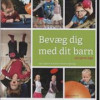 Ida Enghave & Karsten Severin Bjerring: Bevæg dig med dit barn. 130 sjove lege.