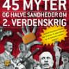 Thomas Oldrup og Jakob Sørensen: 45 myter og halve sandheder om 2. Verdenskrig