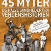 Thomas Oldrup: 45 myter og halve sandheder fra verdenshistorien