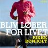 Rikke Rønholt: Bliv løber for livet