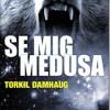 Torkil Damhaug: Se mig Medusa