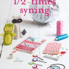 Heather M. Love: ½ – times syning, 60 hurtige og nemme syprojekter
