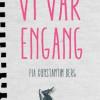 Pia Konstantin Berg: Vi var engang
