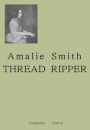 Amalie Smith: THREAD RIPPER