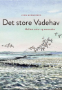 Jens Gregersen: Det store Vadehav.  Mellem natur og mennesker