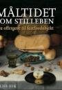 Lise Bek: Måltidet som stilleben: Fra offergave til fastfoodobjekt