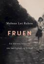 Malene Lei Raben: Fruen – en datters historie om kærlighed og frihed