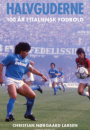 Christian Nørgaard Larsen: Halvguderne – 100 år i italiensk fodbold