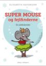 Elisabeth Saugmann: Super Mouse og fejlfinderne