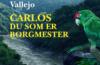 Fernando Vallejo: Carlos du som er borgmester