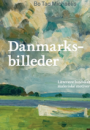 Bente Scavenius og Bo Tao Michaëlis: Danmarksbilleder – litterære landskaber og maleriske motiver