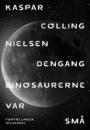 Kasper Colling Nielsen: Dengang dinosaurerne var små