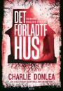Charlie Donlea: Det forladte hus