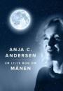 Anja C. Andersen: En lille bog om månen