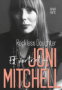 David Yaffe: Reckless Daughter – Et portræt af Joni Mitchell