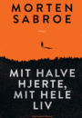 Morten Sabroe: Mit halve hjerte, mit hele liv