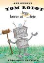 Ane Gudrun: Tom Robot lærer at lege