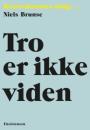 Niels Brunse: Tro er ikke viden