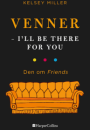 Kelsey Miller: Venner – I'll be there for you