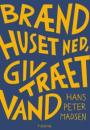 Hans Peter Madsen: Brænd huset ned, giv træet vand