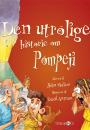 John Malam: Den utrolige historie om Pompeji m.fl.