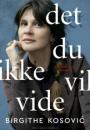 Birgithe Kosovic: Det du ikke vil vide