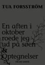 Tua Forsström: En aften i oktober roede jeg ud på søen & optegnelser