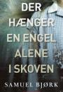 Samuel Bjørk: Der hænger en engel alene i skoven