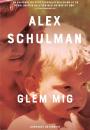 Alex Schulman: Glem mig