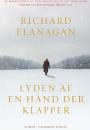 Richard Flanagan: Lyden af en hånd der klapper