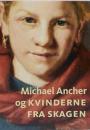 Anne Schram Vejlby m.fl: Michael Ancher og Kvinderne fra Skagen