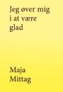 Maja Mittag: Jeg øver mig i at være glad