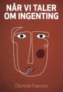 Olumide Popoola: Når vi taler om ingenting